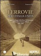 FERROVIE PER L'UNITA' D'ITALIA. ORIGINE E SVILUPPO DELLA RETE MEDITERRANEA NELL' - GOITOM LISA; PINO FRANCESCA