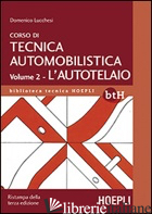CORSO DI TECNICA AUTOMOBILISTICA. VOL. 2: L'AUTOTELAIO - LUCCHESI DOMENICO