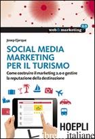 SOCIAL MEDIA MARKETING PER IL TURISMO. COME COSTRUIRE IL MARKETING 2.0 E GESTIRE - EJARQUE JOSEP