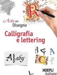 CALLIGRAFIA E LETTERING. L'ARTE DEL DISEGNO - AAVV