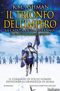 CADUTA DELLA BRITANNIA. IL TRIONFO DELL'IMPERO (LA) - ASHMAN K. M.