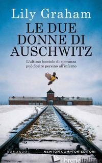 DUE DONNE DI AUSCHWITZ (LE) - GRAHAM LILY