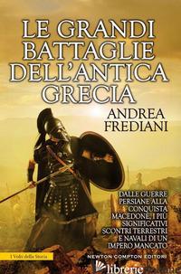 GRANDI BATTAGLIE DELL'ANTICA GRECIA. DALLE GUERRE PERSIANE ALLA CONQUISTA MACEDO - FREDIANI ANDREA