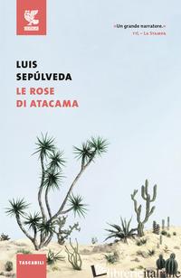 ROSE DI ATACAMA (LE) - SEPULVEDA LUIS