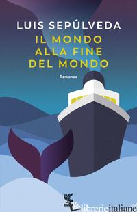 MONDO ALLA FINE DEL MONDO (IL) - SEPULVEDA LUIS