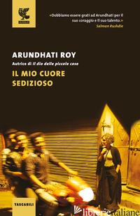 MIO CUORE SEDIZIOSO (IL) - ROY ARUNDHATI
