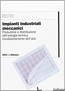 IMPIANTI INDUSTRIALI MECCANICI. VOL. 2: PRODUZIONE E DISTRIBUZIONE DELL'ENERGIA  - CIGOLINI ROBERTO; TURCO FRANCESCO