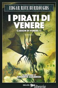 PIRATI DI VENERE. CARSON DI VENERE (I). VOL. 1 - BURROUGHS EDGAR RICE