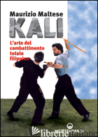KALI. L'ARTE DEL COMBATTIMENTO TOTALE FILIPPINO - MALTESE MAURIZIO
