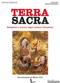 TERRA SACRA. RELIGIONE E NATURA DEGLI INDIANI D'AMERICA - VERSLUIS ARTHUR