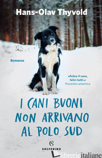 CANI BUONI NON ARRIVANO AL POLO SUD (I) - THYVOLD HANS-OLAV
