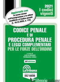 CODICE PENALE E DI PROCEDURA PENALE E LEGGI COMPLEMENTARI PER LE FORZE DELL'ORDI - ALIBRANDI L. (CUR.); CORSO P. (CUR.)