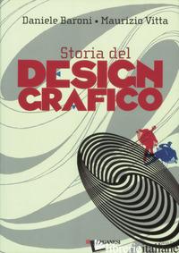 STORIA DEL DESIGN GRAFICO - BARONI DANIELE; VITTA MAURIZIO