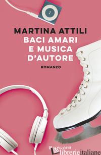 BACI AMARI E MUSICA D'AUTORE - ATTILI MARTINA