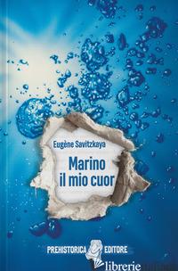 MARINO IL MIO CUOR - SAVITZKAYA EUGENE