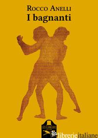 BAGNANTI (I) - ANELLI ROCCO