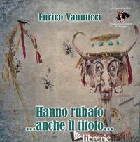 HANNO RUBATO... ANCHE IL TITOLO... - VANNUCCI ENRICO