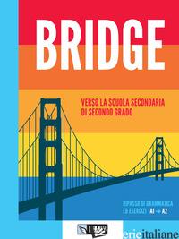 BRIDGE. PER LA SCUOLA MEDIA - PAVESI CATERINA; COHEN MANUELA; PERIN GRAZIELLA; PORCELLI GIANFRANCO