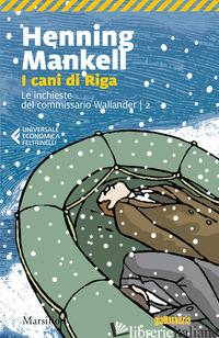 CANI DI RIGA. LE INCHIESTE DEL COMMISSARIO WALLANDER (I). VOL. 2 - MANKELL HENNING