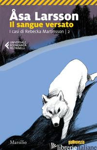SANGUE VERSATO. I CASI DI REBECKA MARTINSSON (IL). VOL. 2 - LARSSON ASA