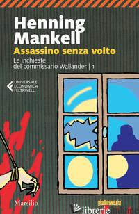ASSASSINO SENZA VOLTO. LE INCHIESTE DEL COMMISSARIO WALLANDER. VOL. 1 - MANKELL HENNING