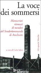 VOCE DEI SOMMERSI. MANOSCRITTI RITROVATI DI MEMBRI DEL SONDERKOMMANDO DI AUSCHWI - SALETTI C. (CUR.)