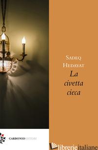 CIVETTA CIECA (LA) - HEDAYAT SADEQ