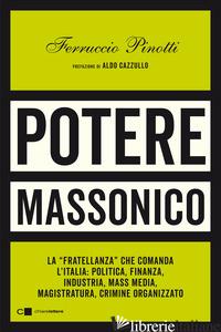 POTERE MASSONICO. LA «FRATELLANZA» CHE COMANDA L'ITALIA: POLITICA, FINANZA, INDU - PINOTTI FERRUCCIO