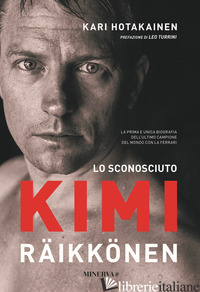 SCONOSCIUTO KIMI RAIKKONEN (LO) - HOTAKAINEN KARI; TURRINI L. (CUR.)