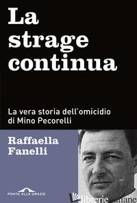 STRAGE CONTINUA. LA VERA STORIA DELL'OMICIDIO DI MINO PECORELLI (LA) - FANELLI RAFFAELLA
