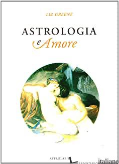 ASTROLOGIA E AMORE - GREENE LIZ