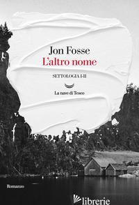 ALTRO NOME. SETTOLOGIA (L'). VOL. 1-2 - FOSSE JON