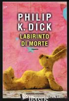 LABIRINTO DI MORTE - DICK PHILIP K.