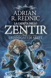 CADUTA DELLO ZENTIR. I RINNEGATI DI AREST (LA). VOL. 1 - REDNIC ADRIAN R.