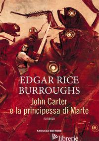 JOHN CARTER E LA PRINCIPESSA DI MARTE. BARSOOM. VOL. 1 - BURROUGHS EDGAR RICE