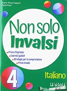 NON SOLO INVALSI. ITALIANO. PER LA CLASSE QUARTA DELLA SCUOLA PRIMARIA. GUIDA PE - FAPPANI M.T.-ROSSI P.