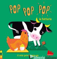 FATTORIA. POP POP POP. IL MIO PRIMO POP-UP. EDIZ. A COLORI (LA) - COSNEAU GERALDINE