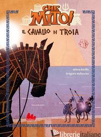 CAVALLO DI TROIA. CHE MITO! (IL) - KERILLIS HELENE; VALLANCIEN GREGOIRE