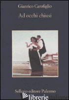 AD OCCHI CHIUSI - CAROFIGLIO GIANRICO