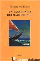 VAGABONDO DEI MARI DEL SUD (UN) - MOITESSIER BERNARD