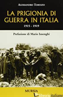 PRIGIONIA DI GUERRA IN ITALIA. 1915-1919 (LA) - TORTATO ALESSANDRO