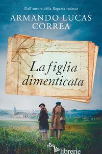 FIGLIA DIMENTICATA (LA) - CORREA ARMANDO LUCAS