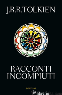 RACCONTI INCOMPIUTI - TOLKIEN JOHN R. R.; TOLKIEN C. (CUR.)