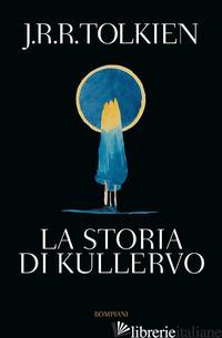STORIA DI KULLERVO (LA) - TOLKIEN JOHN R. R.; FLIEGER V. (CUR.)
