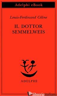 DOTTOR SEMMELWEIS (IL) - CELINE LOUIS-FERDINAND