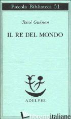 RE DEL MONDO (IL) - GUENON RENE'