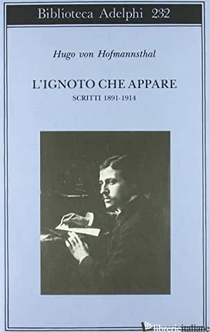 IGNOTO CHE APPARE. SCRITTI 1891-1914 (L') - HOFMANNSTHAL HUGO VON; BEMPORAD G. (CUR.)