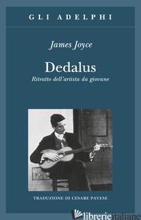 DEDALUS. RITRATTO DELL'ARTISTA DA GIOVANE - JOYCE JAMES