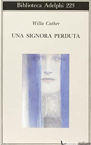 SIGNORA PERDUTA (UNA) - CATHER WILLA