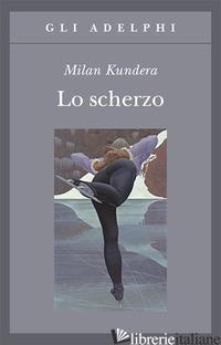 SCHERZO (LO) - KUNDERA MILAN